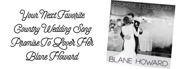 Your Next Favorite Country Wedding Song Promise To Love Her Blane Howard Thecmbeat - Wedding Song, G The Wedding Song Sheet Music For Piano Solo Pdf Interactive
